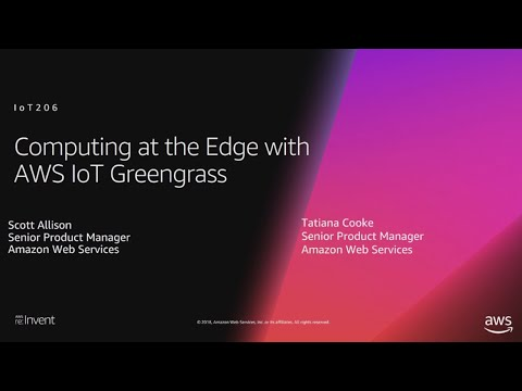 AWS re:Invent 2018: Computing at the Edge with AWS Greengrass & Amazon FreeRTOS (IOT206)
