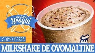 Ana Maria Brogui #35 - Como fazer Milkshake de Ovomaltine do Bob