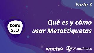 [PARTE 3] Web SEO - Qué es y cómo usar Meta Etiquetas (meta tags)