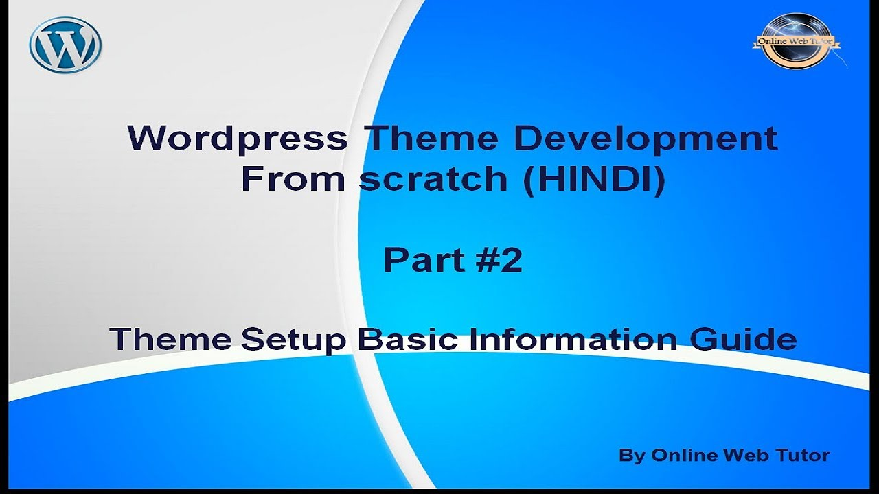 Wordpress Theme Development tutorial from scratch (Part 2) Theme Setup basic information guide
