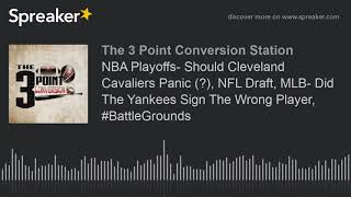 NBA Playoffs- Should Cleveland Cavaliers Panic (?), NFL Draft, MLB- Did The Yankees Sign The Wrong P