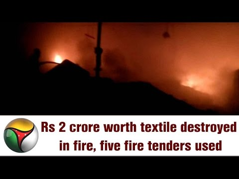 Rs 2 crore worth textile destroyed in fire, five fire tenders used at Kancheepuram