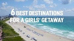 6 Best Destinations for a Girls' Getaway