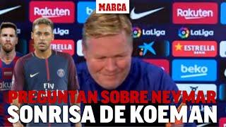 Las preguntas sobre Neymar que sacó una sonrisa a Koeman I MARCA