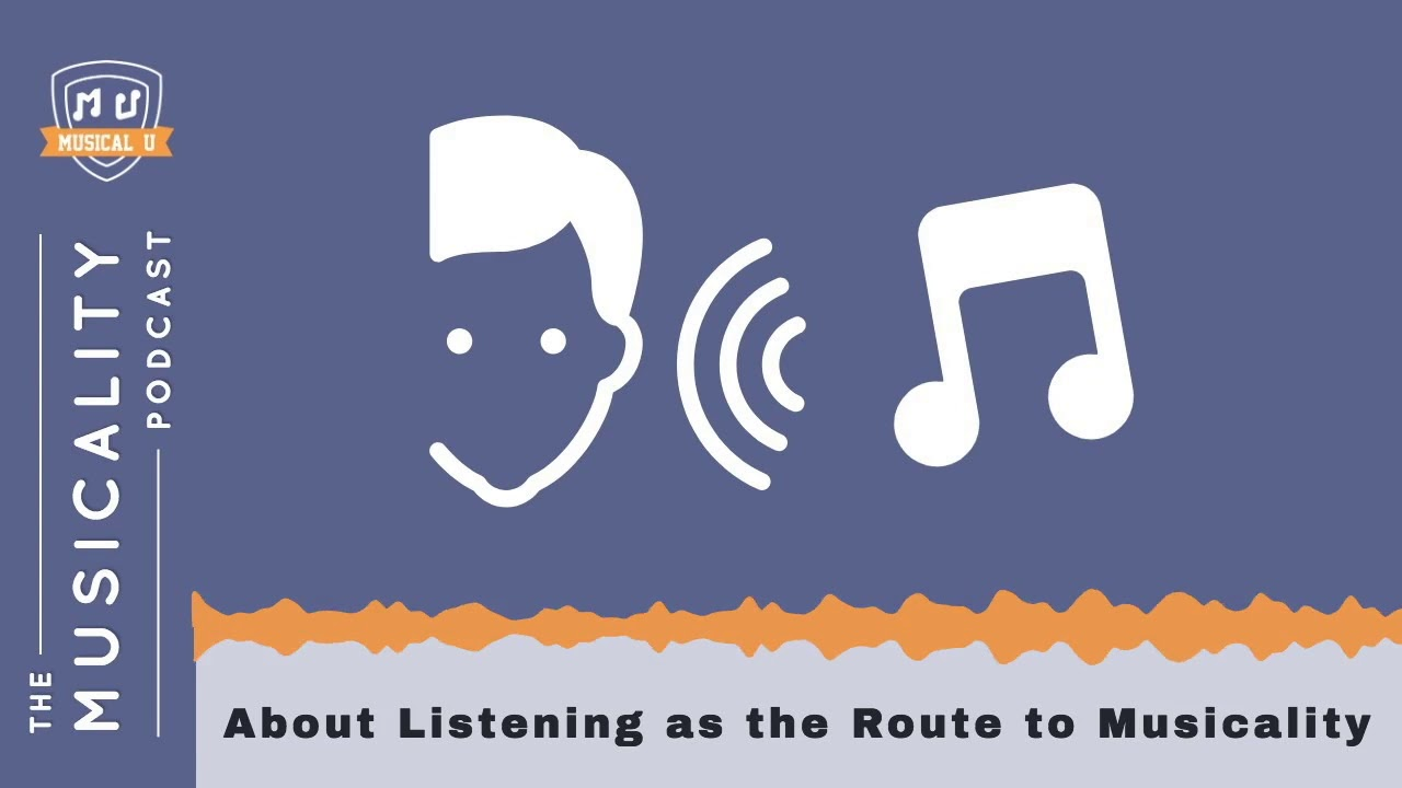 about listening as the route to musicality youtube