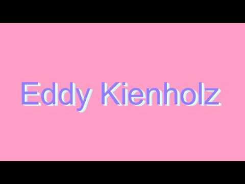 How to Pronounce Eddy Kienholz