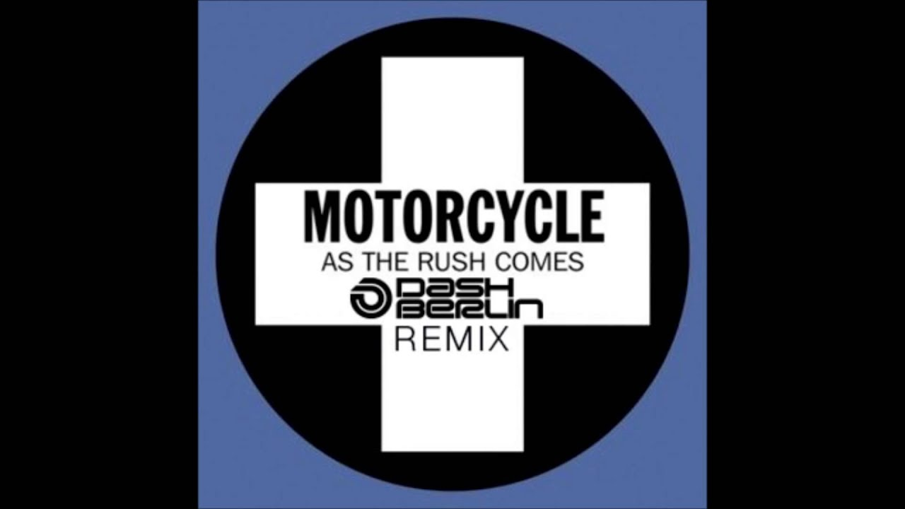 Motorcycle - As The Rush Comes (Dash Berlin Remix) HD ...
