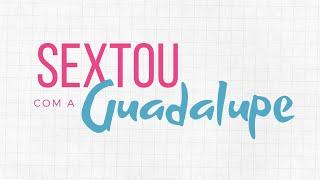 Sextou com a Guadalupe | Programa 1 | 24/04/2020