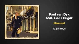 Paul van Dyk Feat. Lo-Fi Sugar -- Haunted