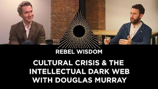 Cultural crisis and the Intellectual Dark Web, with Douglas Murray