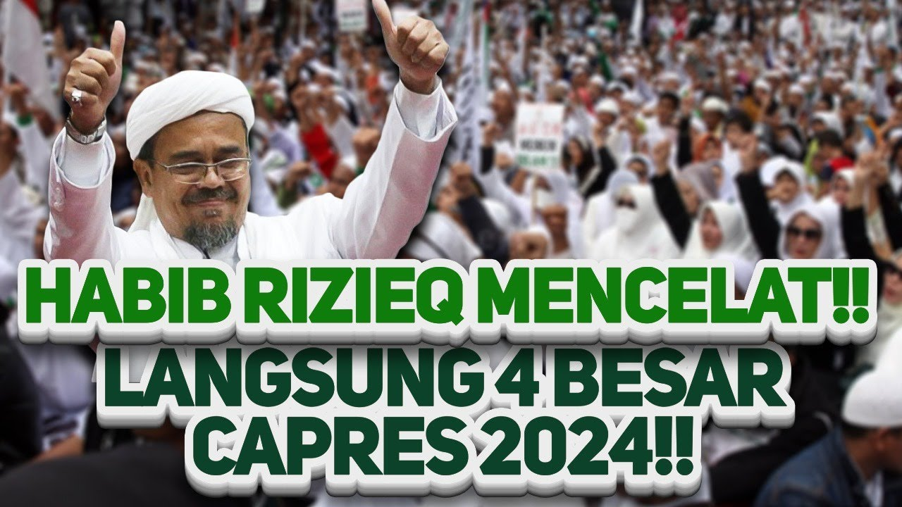 HABIB RIZIEQ MENCELAT!! I Langsung 4 Besar Capres 2024!