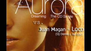 Aurora -Dreaming Vs. juan Magan - Loco (Dj Deniie.L Mash up)