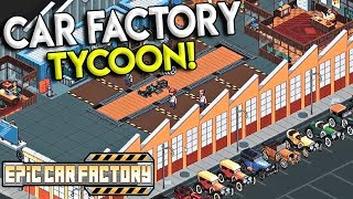 BUILDING CARS & RUNNING A CAR FACTORY BUSINESS! - Epic Car Factory Gameplay Beta - Automobile Tycoon