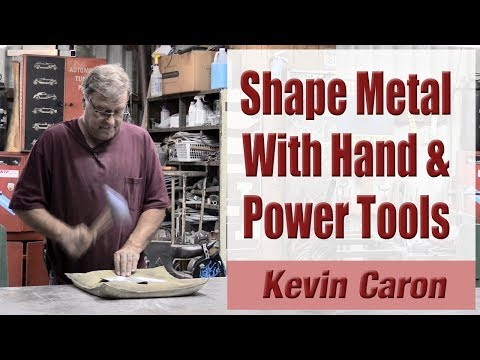 How to Shape Metal With Hand & Power Tools - Kevin Caron
