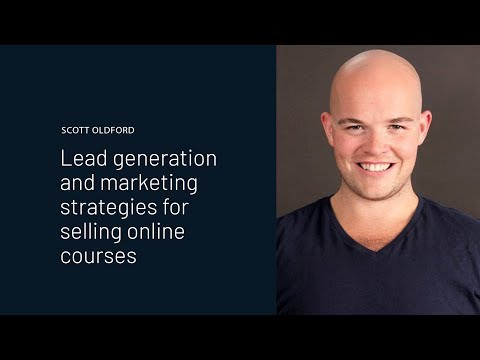 Lead Generation & Marketing Strategies for Selling Online Courses | Scott Oldford Interview