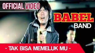 BABEL Band - Tak Bisa Memelukmu ( Official Video )
