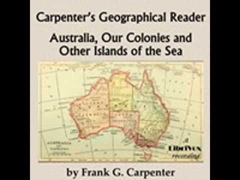 CARPENTER'S GEOGRAPHICAL READER: AUSTRALIA AND THE ISLANDS by Frank G. Carpenter FULL AUDIOBOOK