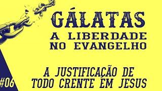 Gálatas 2.15-21 - A justificação de todo crente em Jesus