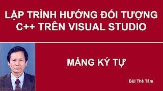 Lập trình hướng đối tượng C++ - Bài 29. Mảng ký tự   PGS TS Bui The Tam