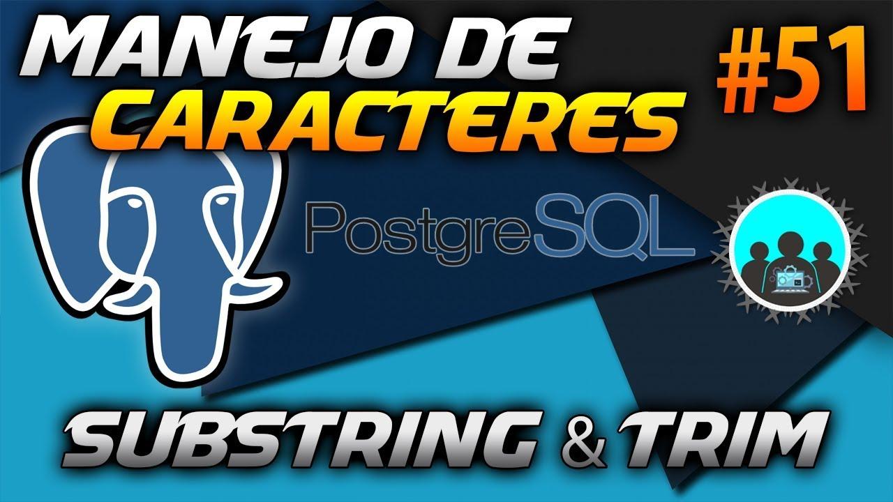 FUNCIONES Para MANEJAR CARACTERES - SUBSTRING y TRIM | Curso de PostgreSQL  #51