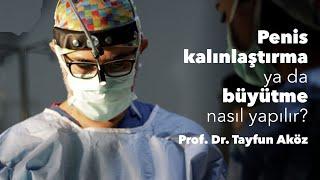 Repeat youtube video Penis kalınlaştırma yada büyütme nasıl yapılır? - Prof. Dr. Tayfun Aköz