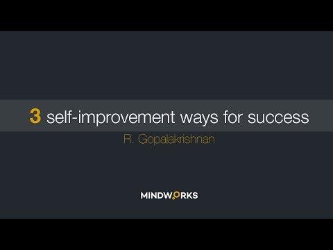 3 Self improvement Ways for Success - By R. Gopalakrishnan
