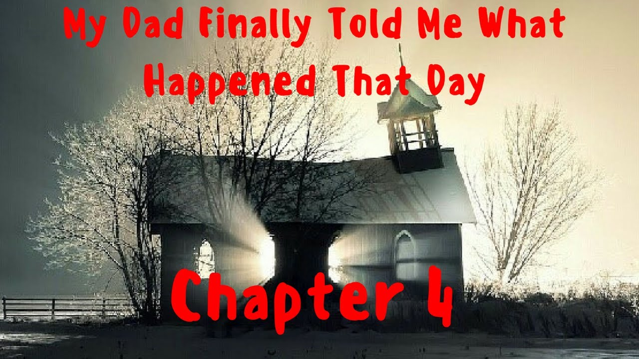 My Dad Finally Told Me What Happened That Day, Chapter 4 | a scary story  from no sleep, reddit