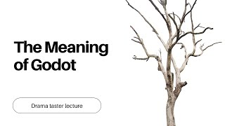 The meaning of Godot - Drama undergraduate taster lecture