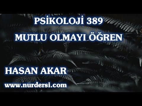 Hasan Akar - Psikoloji 389 - Mutlu Olmayı Öğren