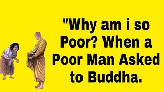 The Poor Man Asked to Buddha Why am i so Poor