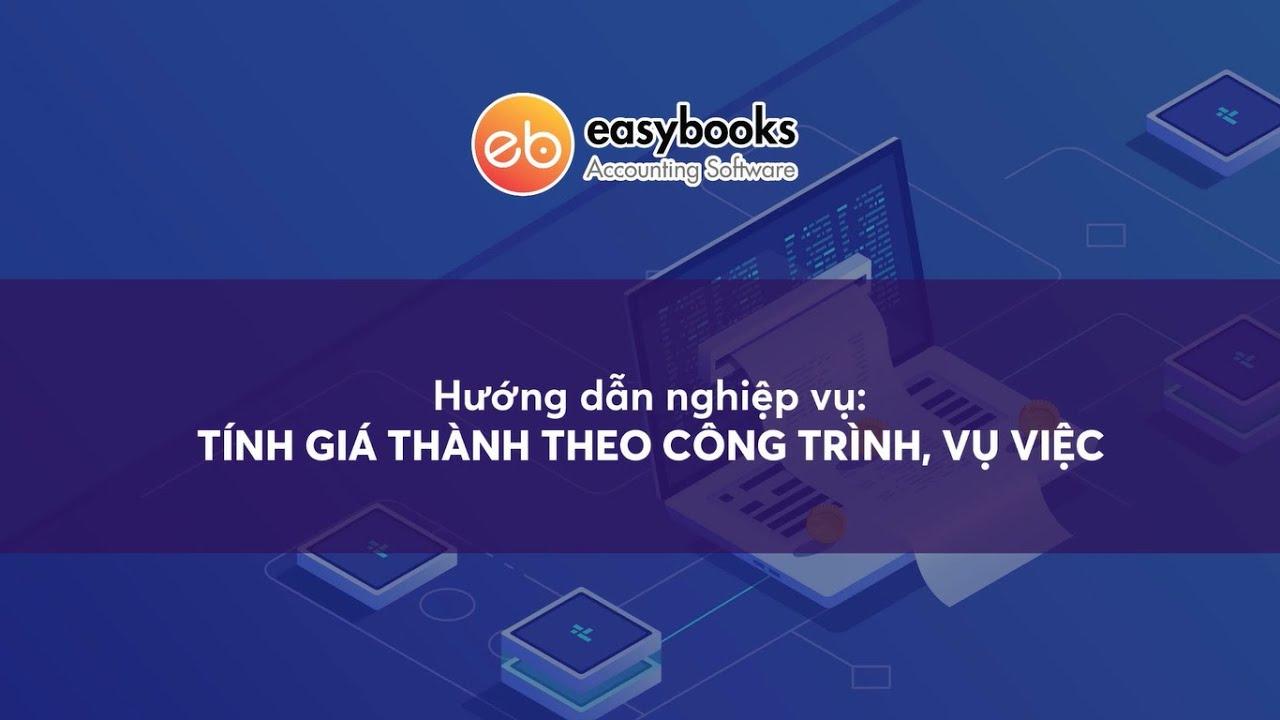 [EasyBooks] Hướng dẫn 76: Tính giá thành theo công trình, vụ việc