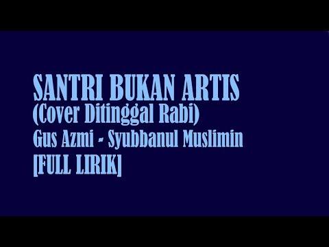 [FULL LIRIK] SANTRI BUKAN ARTIS | GUS AZMI | SYUBBANUL MUSLIMIN | COVER DITINGGAL RABI | TERBARU