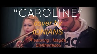 [Cover] Kill it Kid - Caroline ( by Ionians ft. Magda Eleftheriadou ) HD