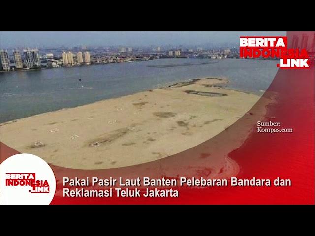 Perluasan Bandara dan Reklamasi Teluk Jakarta menggunakan pasir dari Laut Banten.