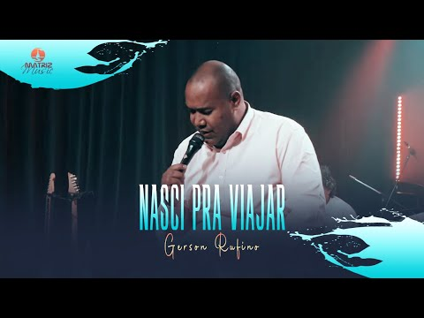 Gerson Rufino – Nasci pra viajar