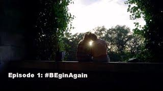 BE The Series Season 2 - Episode 1: #BEgin Again