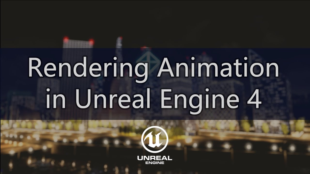 Render Movie or Image Sequence in Unreal Engine 4