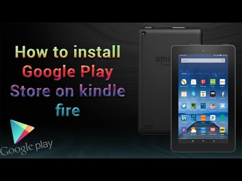 HOW TO INSTALL GOOGLE PLAY STORE ON A KINDLE FIRE
