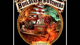 """Dirt In The Ground"" by The Builders and the Butchers"