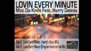 "Loving Every Minute (Just to Be with You) Mac Da Knife feat. Harry Dennis ""The IT"""