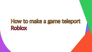 How to make a game teleport l Roblox