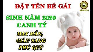 Đặt tên con gái sinh năm 2020 Canh Tý MAY MẮN GIÀU SANG PHÚ QUÝ