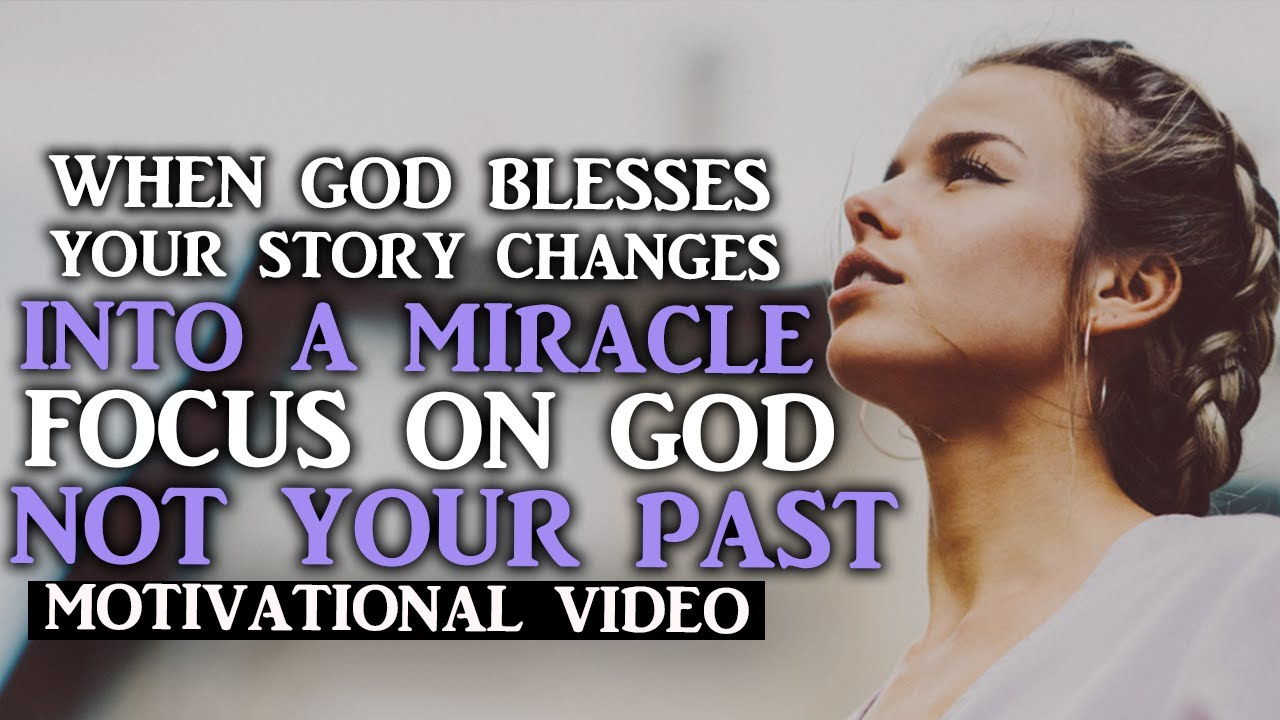 WHEN GOD DECIDES TO BLESS YOU YOUR PAST BECOMES A STORY - Motivational Video