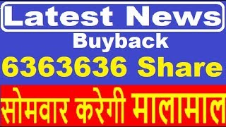 Latest News 6363636  Share Buyback Record date 26th.....
