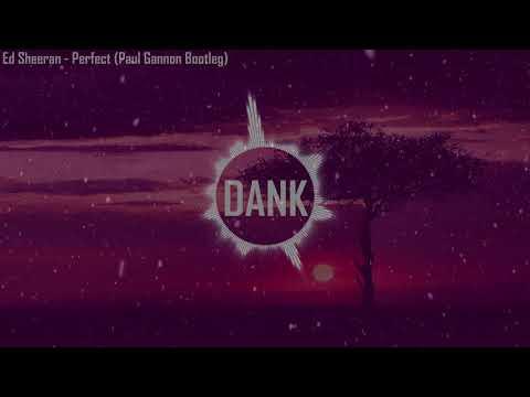 Ed Sheeran - Perfect (Paul Gannon Remix Bootleg)