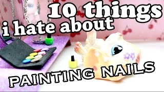 LPS   10 Things I Hate About Painting Nails