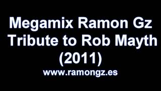 Megamix Ramon Gz, tribute to Rob Mayth (2011)