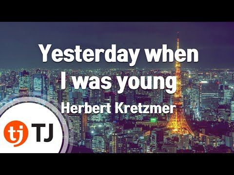 [TJ노래방] Yesterday when I was young - Herbert Kretzmer  / TJ Karaoke