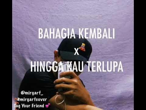 Bahagia Kembali x Hingga Kau Terlupa - Mirgarf (Full lyrics)