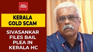 Kerala Gold Scam: Sivasankar Files Bail Plea In High Court | Breaking News | India Today